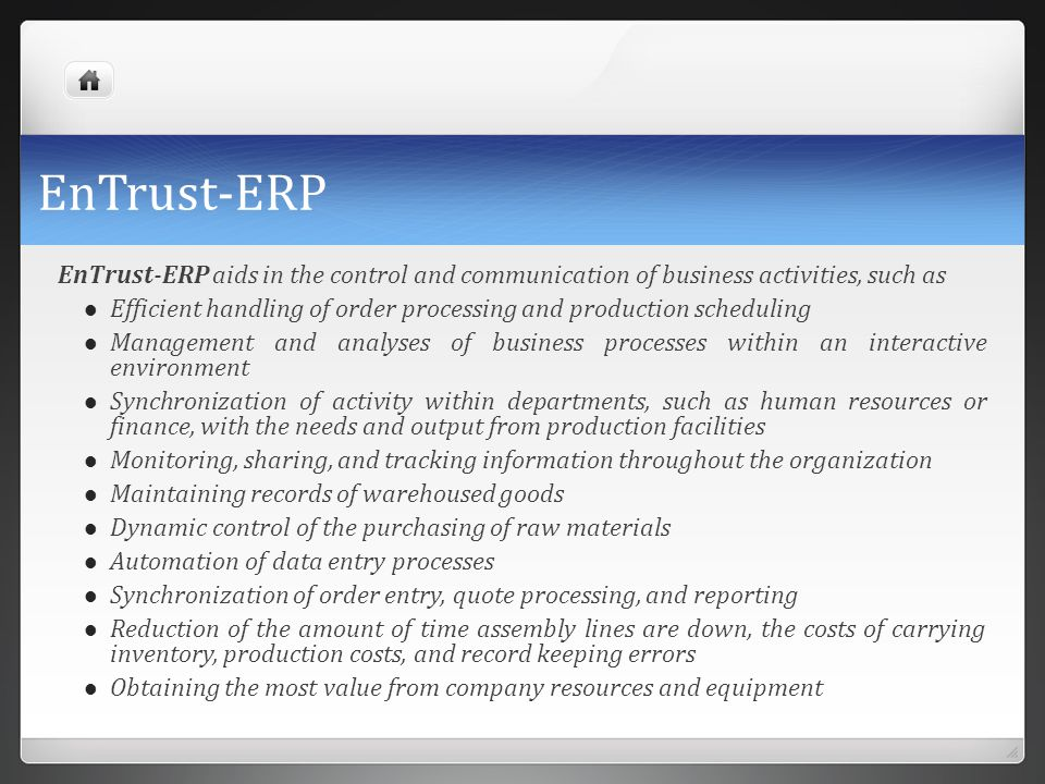EnTrust-ERP EnTrust-ERP aids in the control and communication of business activities, such as.