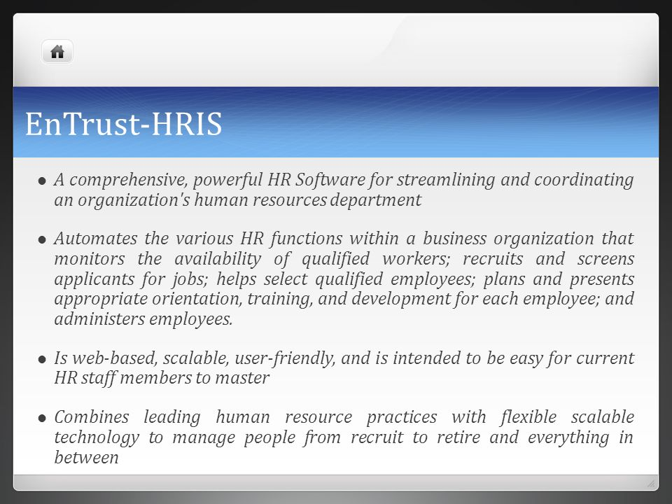 EnTrust-HRIS A comprehensive, powerful HR Software for streamlining and coordinating an organization s human resources department.