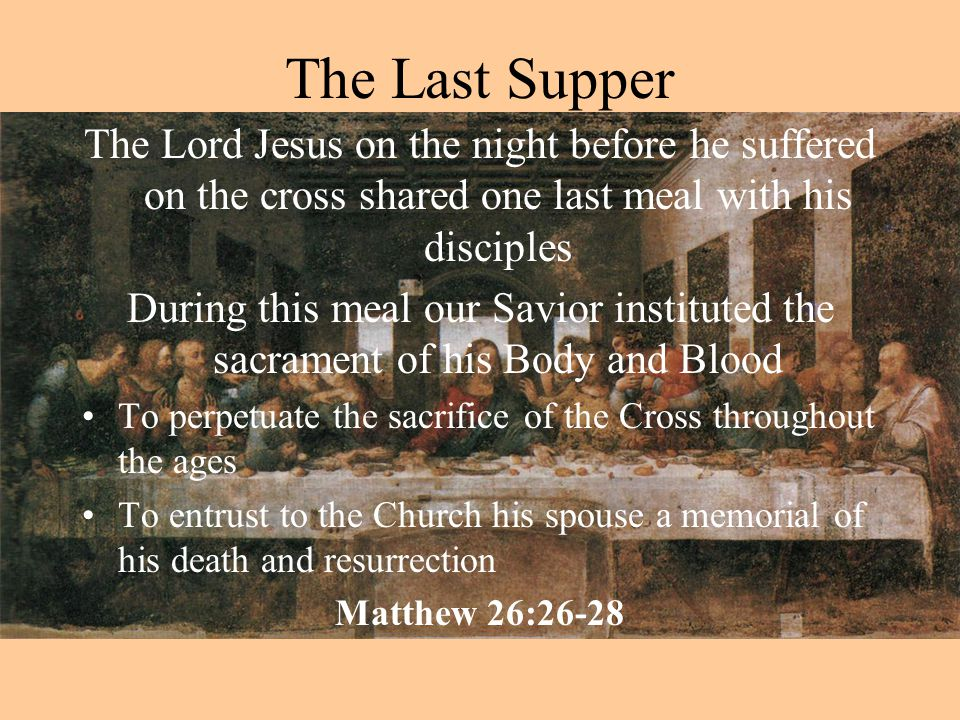 The Last Supper The Lord Jesus on the night before he suffered on the cross shared one last meal with his disciples.