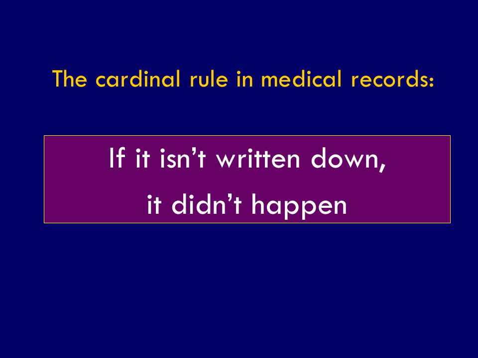 The cardinal rule in medical records: