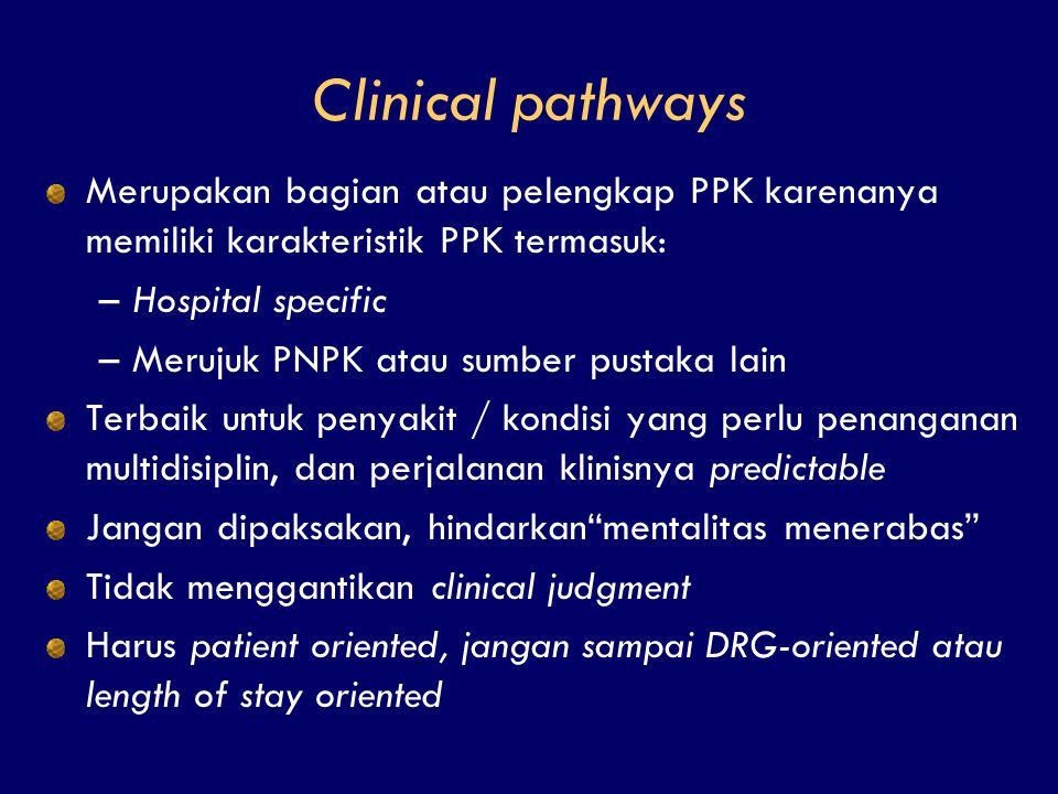 Clinical pathways Merupakan bagian atau pelengkap PPK karenanya memiliki karakteristik PPK termasuk: