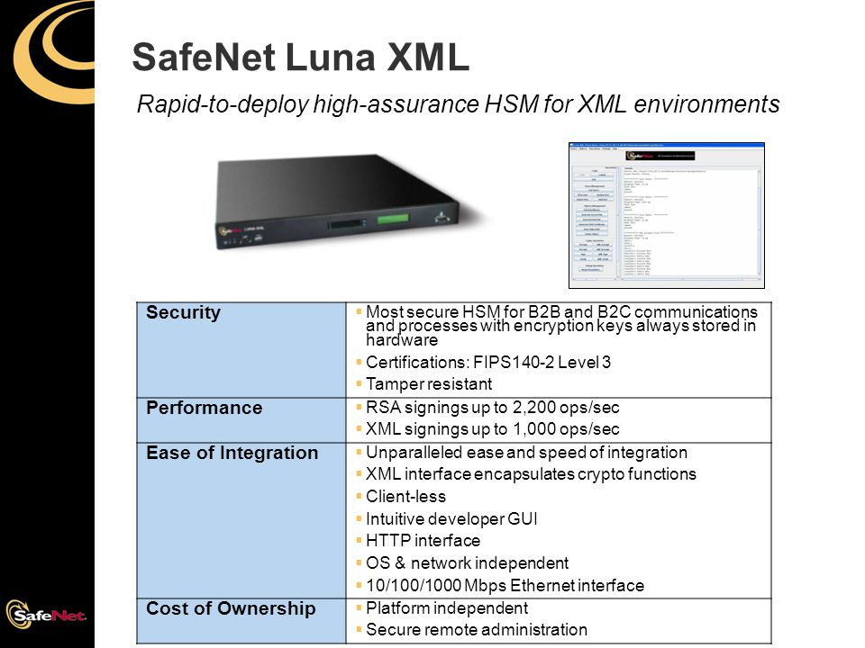 SafeNet Luna XML Rapid-to-deploy high-assurance HSM for XML environments. Security.