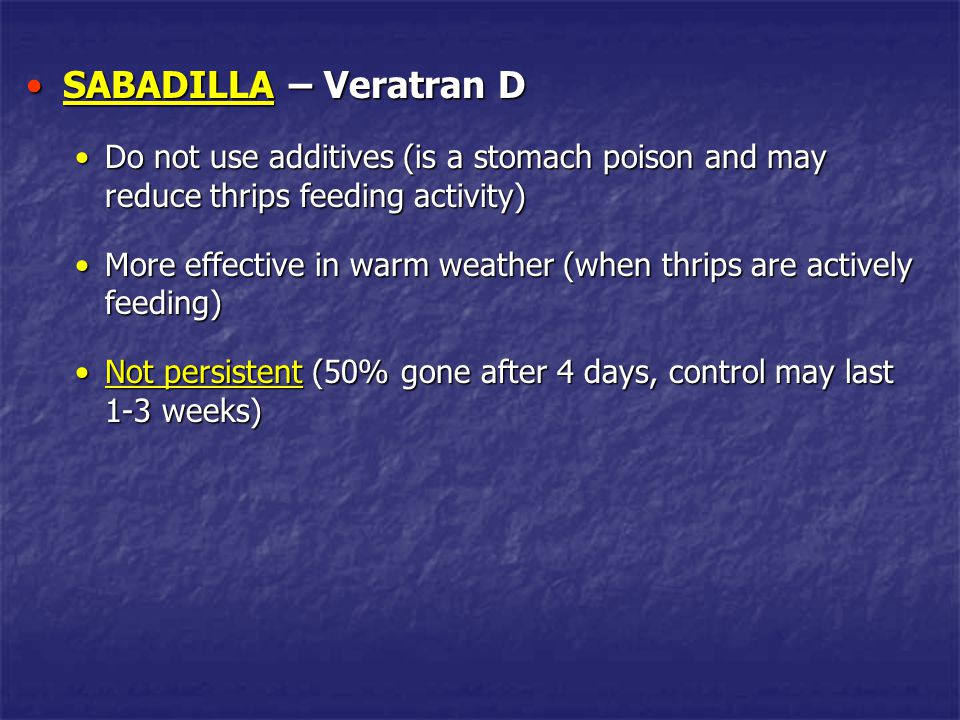 SABADILLA – Veratran D Do not use additives (is a stomach poison and may reduce thrips feeding activity)