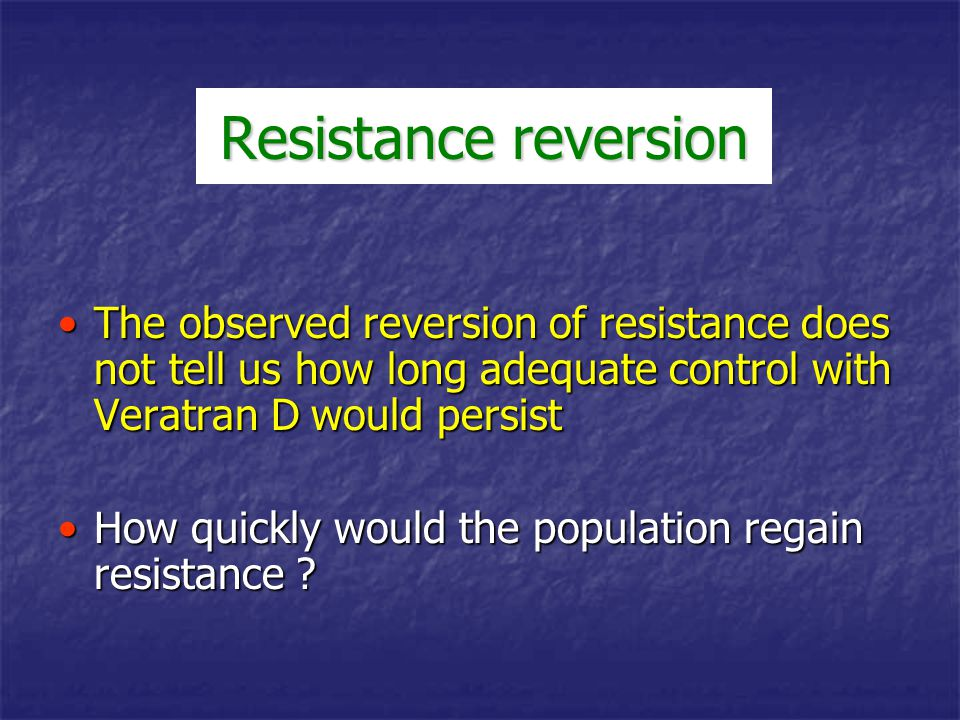 Resistance reversion The observed reversion of resistance does not tell us how long adequate control with Veratran D would persist.