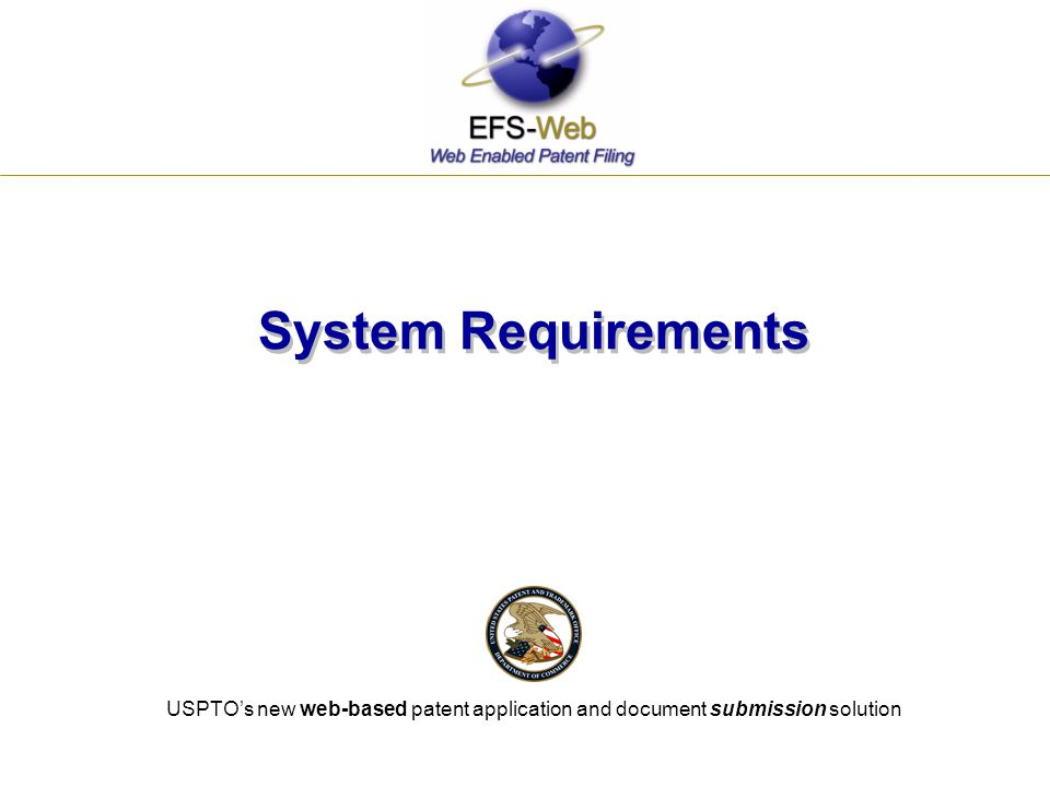 System Requirements USPTO's new web-based patent application and document submission solution