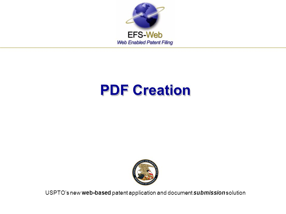 PDF Creation USPTO's new web-based patent application and document submission solution