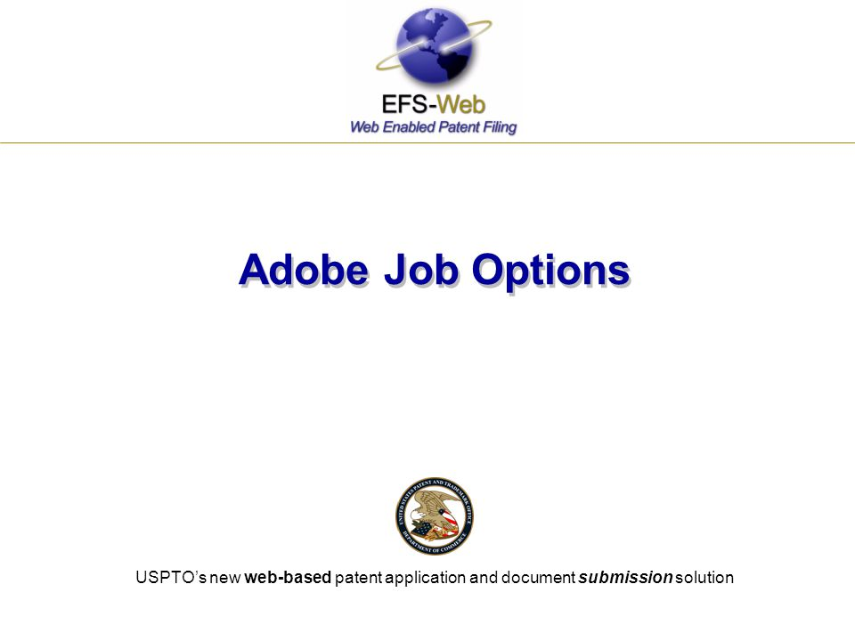 Adobe Job Options USPTO's new web-based patent application and document submission solution