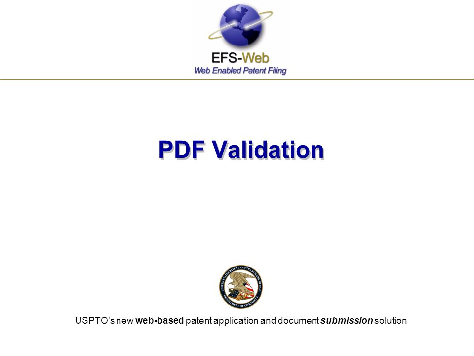 PDF Validation USPTO's new web-based patent application and document submission solution