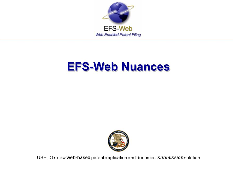 EFS-Web Nuances USPTO's new web-based patent application and document submission solution