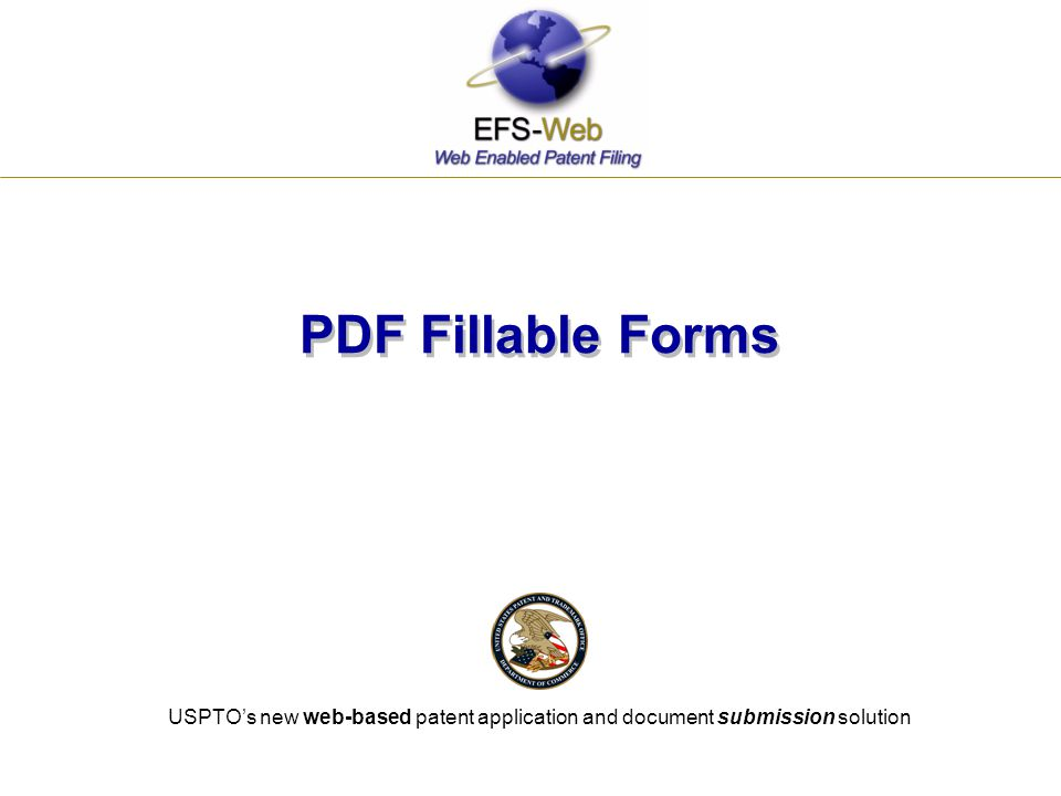 PDF Fillable Forms USPTO's new web-based patent application and document submission solution