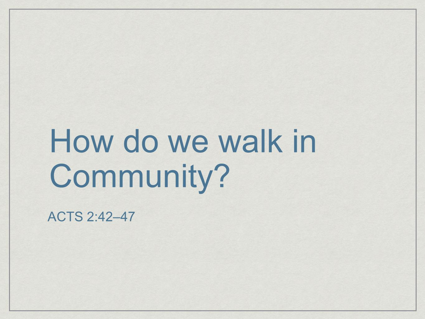 How do we walk in Community