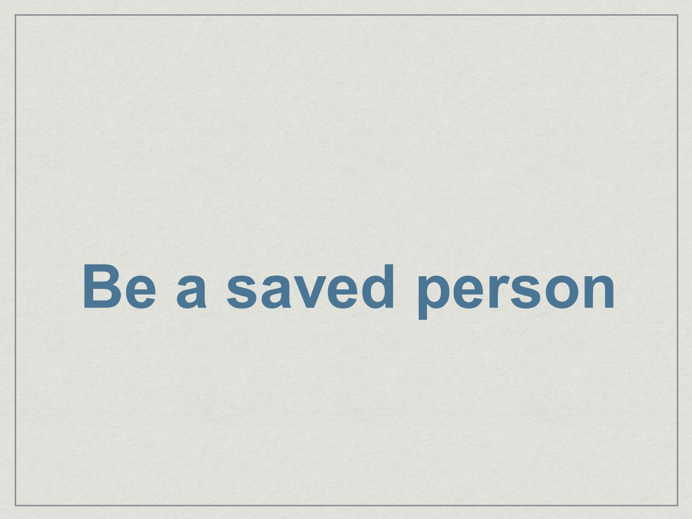 Be a saved person