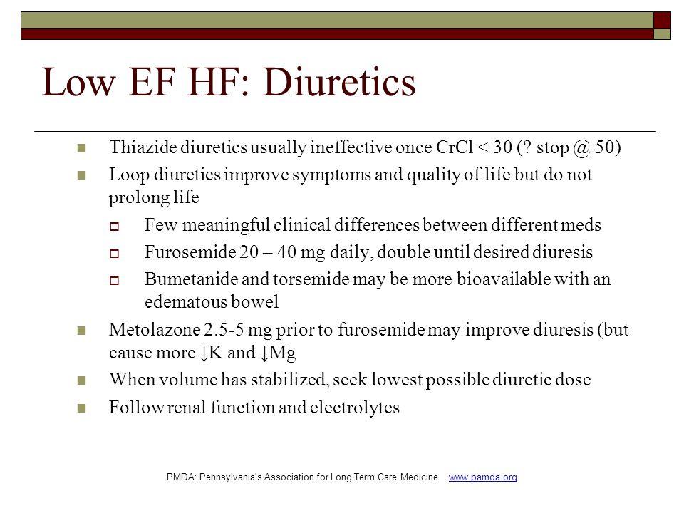 Low EF HF: Diuretics Thiazide diuretics usually ineffective once CrCl < 30 ( stop @ 50)