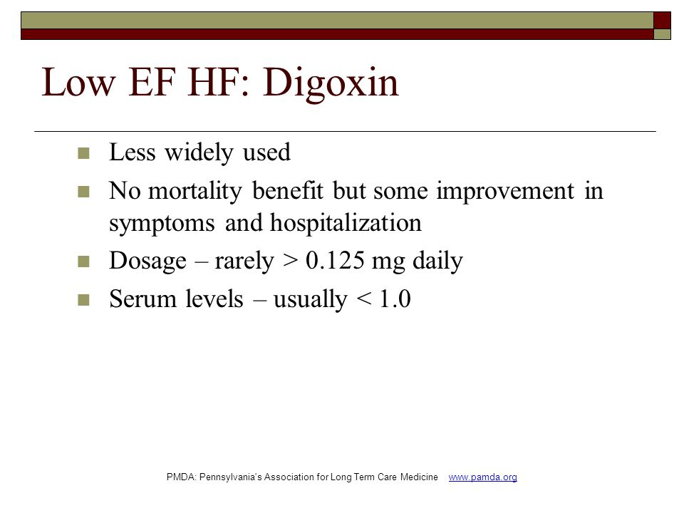 Low EF HF: Digoxin Less widely used