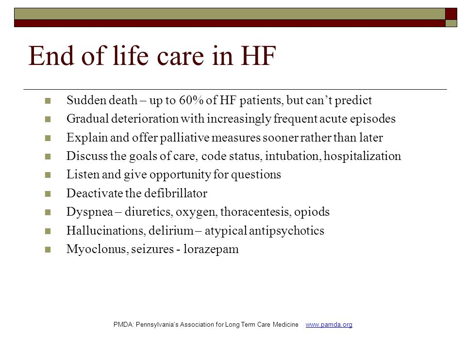 End of life care in HF Sudden death – up to 60% of HF patients, but can't predict. Gradual deterioration with increasingly frequent acute episodes.