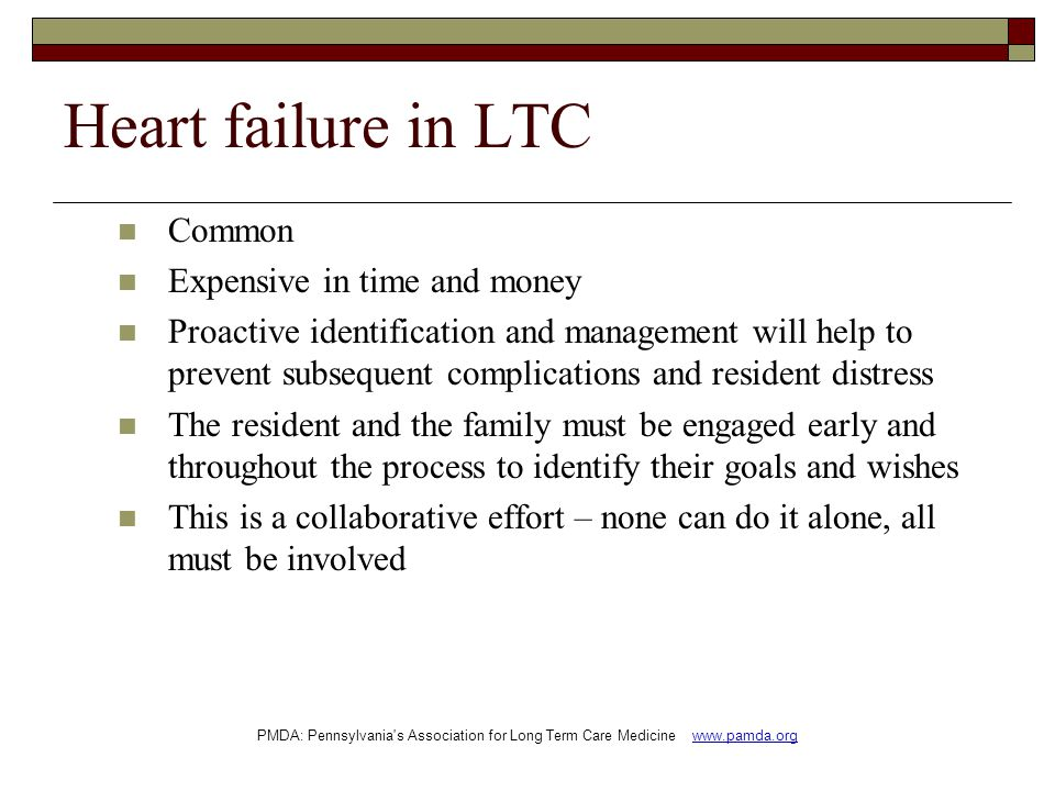 Heart failure in LTC Common Expensive in time and money