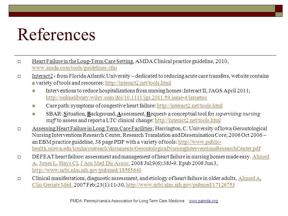 References Heart Failure in the Long-Term Care Setting, AMDA Clinical practice guideline, 2010, www.amda.com/tools/guidelines.cfm.