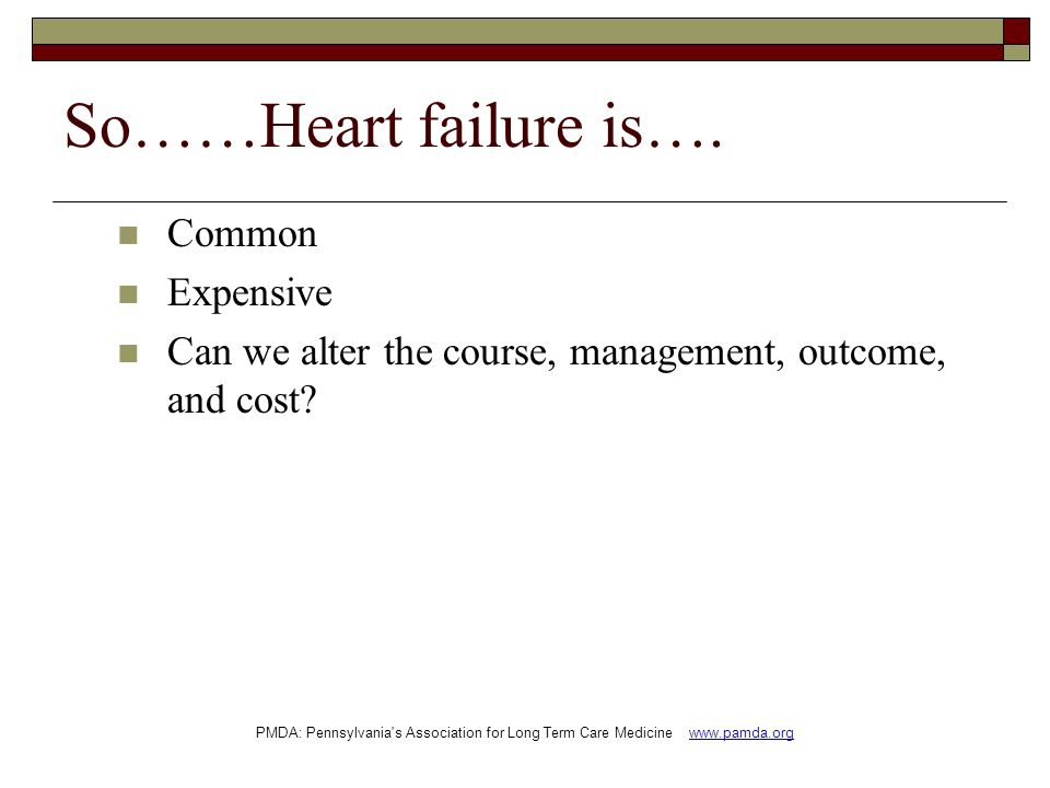 So……Heart failure is…. Common Expensive