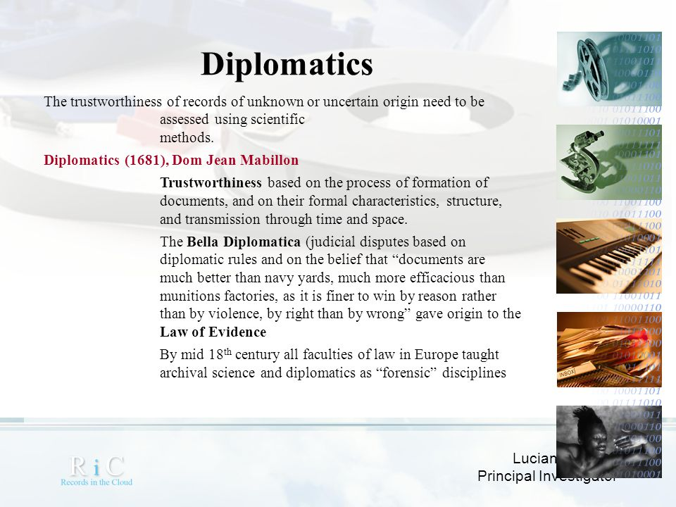 Diplomatics The trustworthiness of records of unknown or uncertain origin need to be assessed using scientific methods.