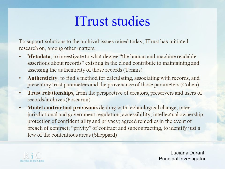 ITrust studies To support solutions to the archival issues raised today, ITrust has initiated research on, among other matters,
