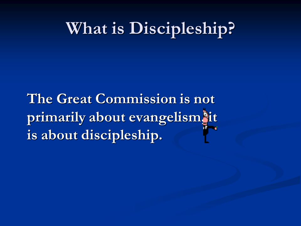 What is Discipleship The Great Commission is not primarily about evangelism, it is about discipleship.