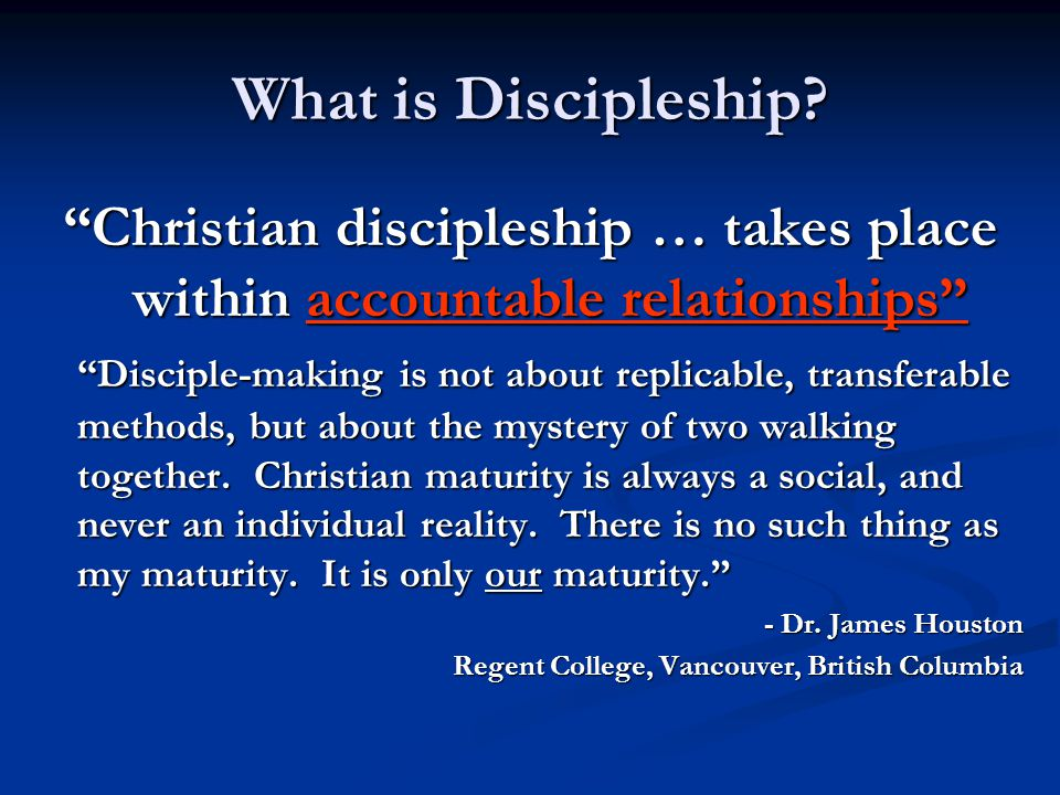 What is Discipleship Christian discipleship … takes place within accountable relationships