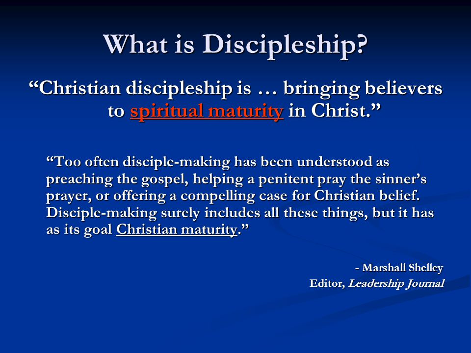 What is Discipleship Christian discipleship is … bringing believers to spiritual maturity in Christ.