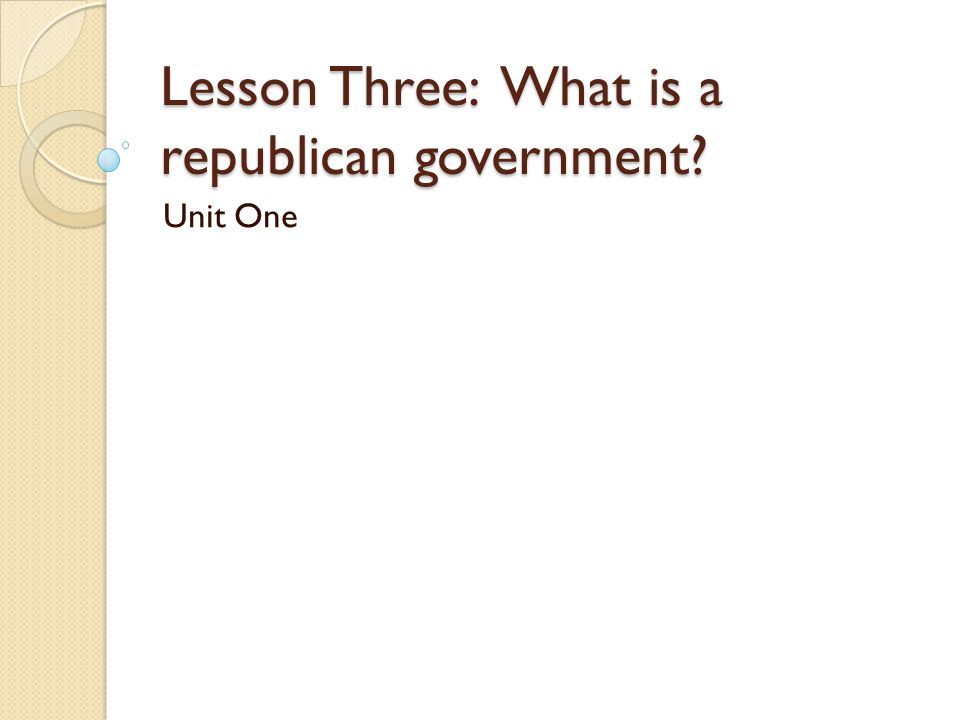 Lesson Three: What is a republican government