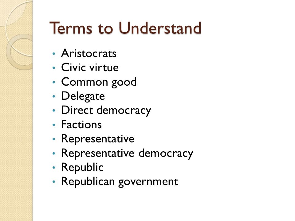 Terms to Understand Aristocrats Civic virtue Common good Delegate