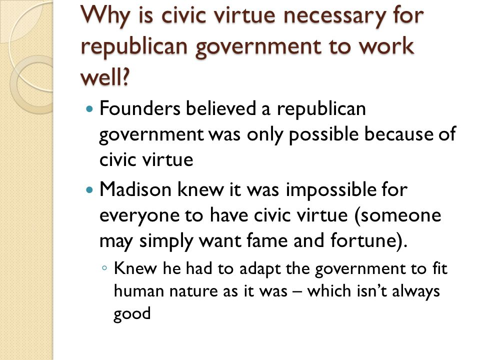 Why is civic virtue necessary for republican government to work well