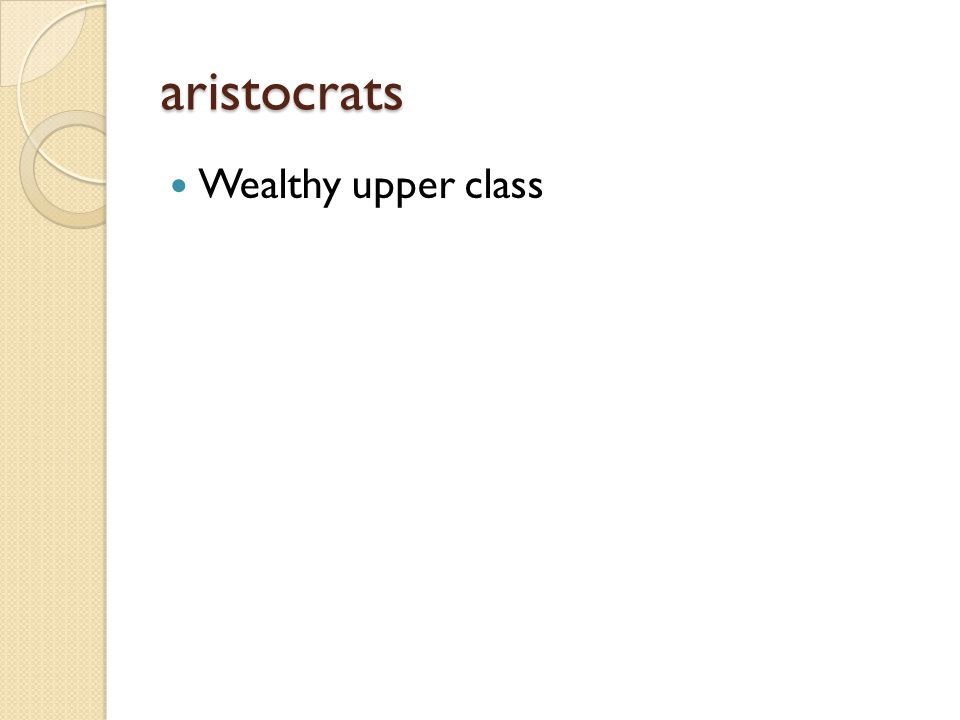 aristocrats Wealthy upper class