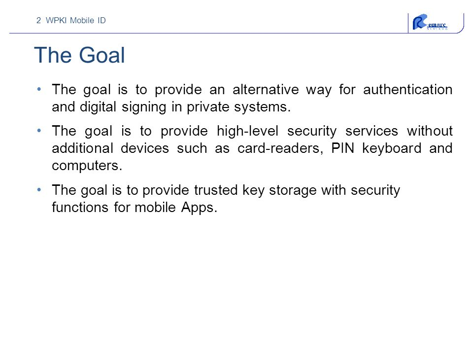 The Goal The goal is to provide an alternative way for authentication and digital signing in private systems.