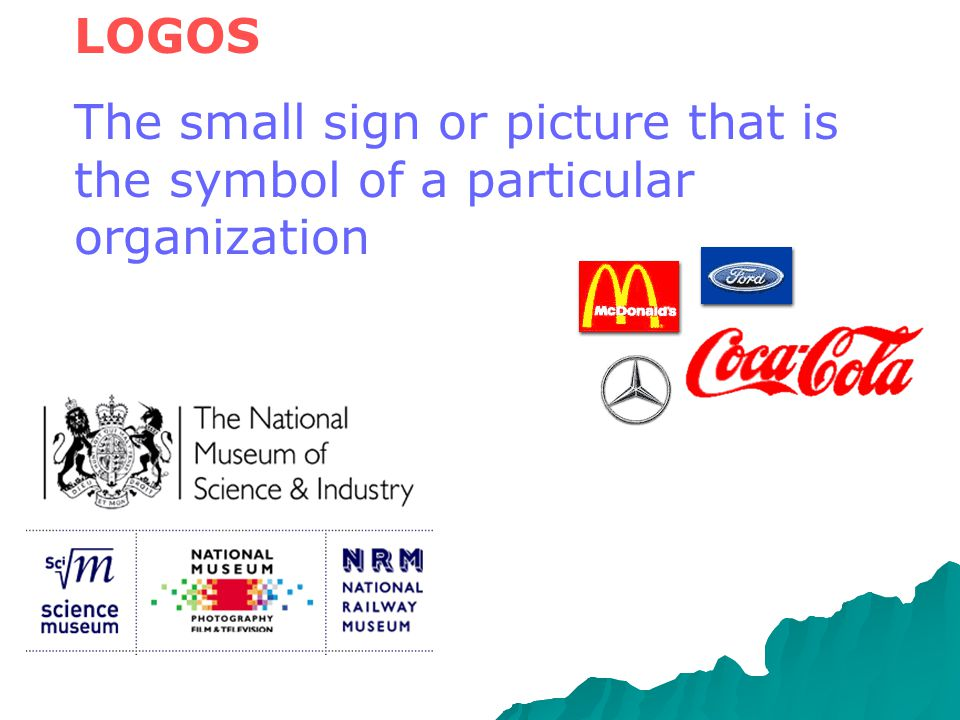 LOGOS The small sign or picture that is the symbol of a particular organization