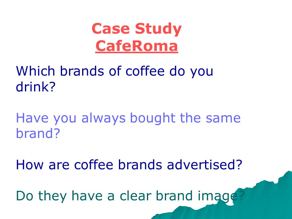 Case Study CafeRoma Which brands of coffee do you drink