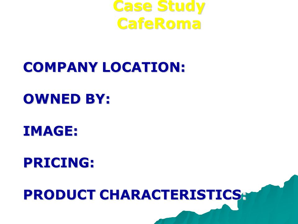 Case Study CafeRoma COMPANY LOCATION: OWNED BY: IMAGE: PRICING: