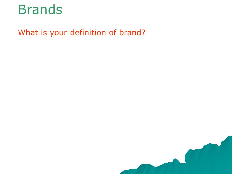 Brands What is your definition of brand