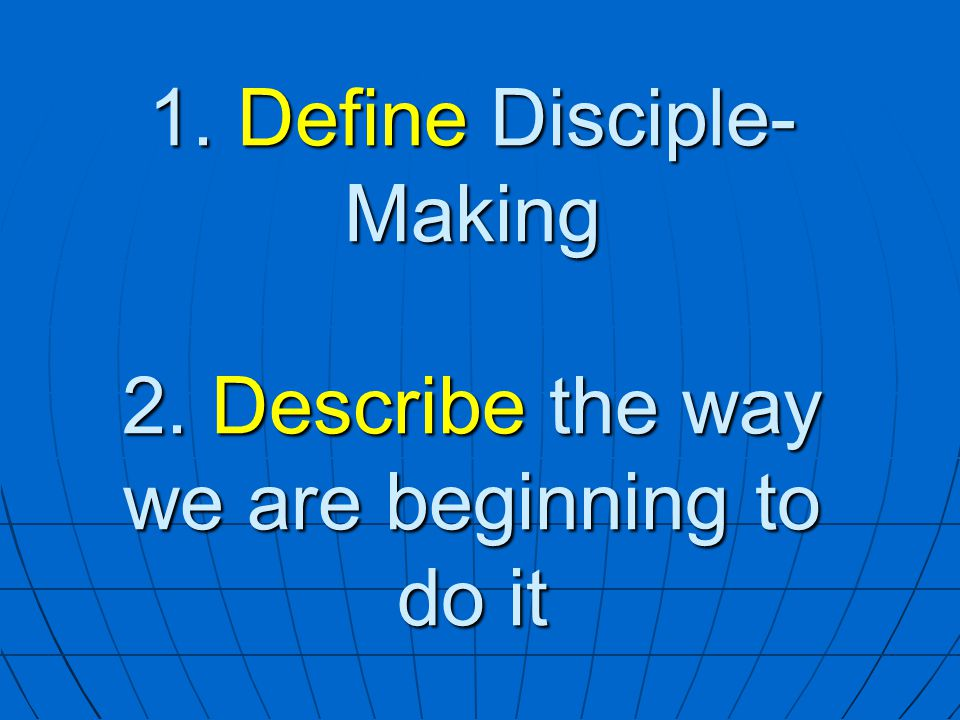 1. Define Disciple-Making 2. Describe the way we are beginning to do it