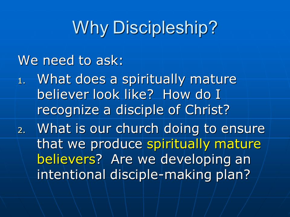 Why Discipleship We need to ask: