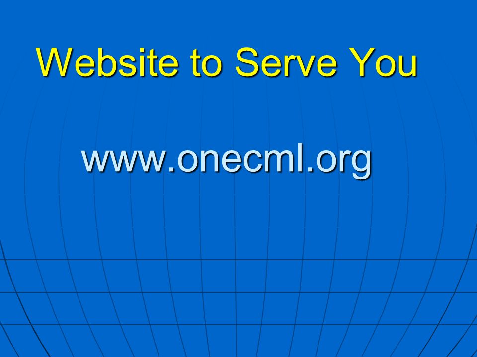 Website to Serve You www.onecml.org