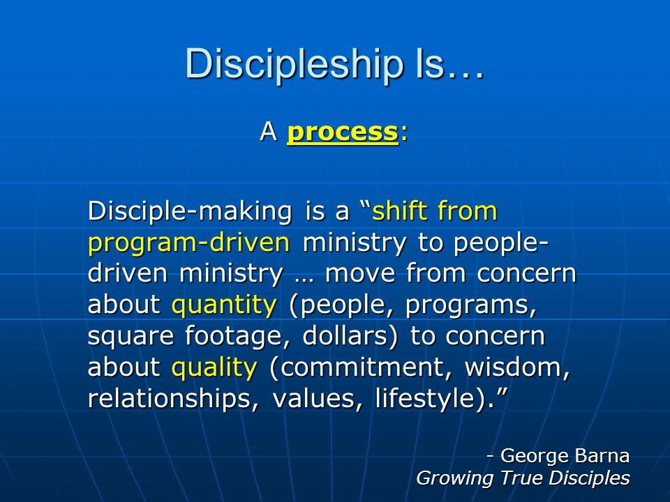 Discipleship Is… A process: