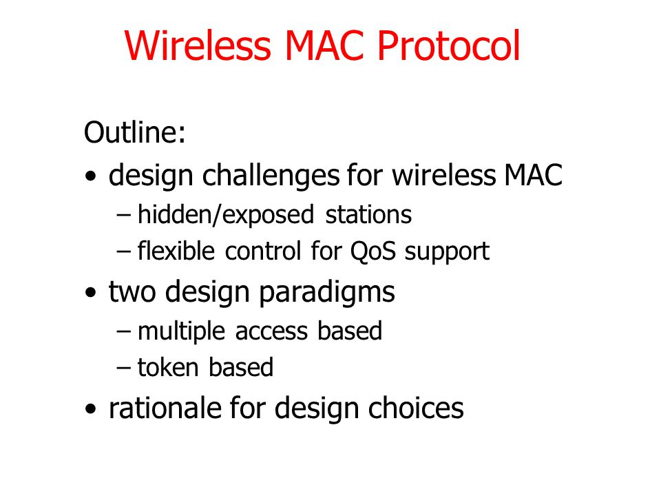 Wireless MAC Protocol Outline: design challenges for wireless MAC
