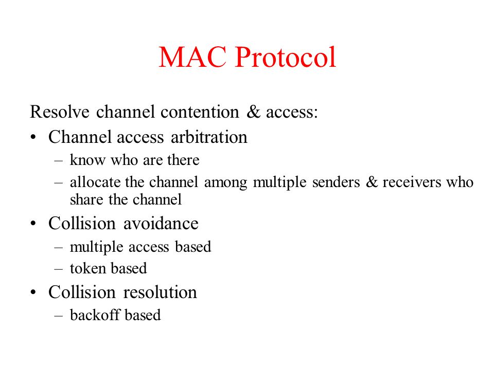 MAC Protocol Resolve channel contention & access:
