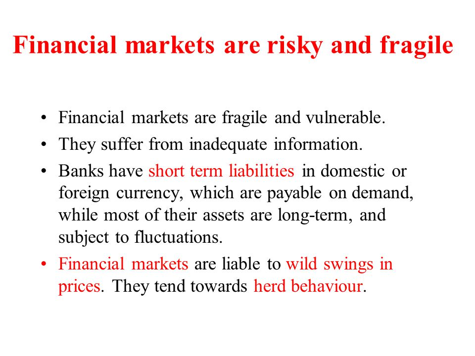 Financial markets are risky and fragile