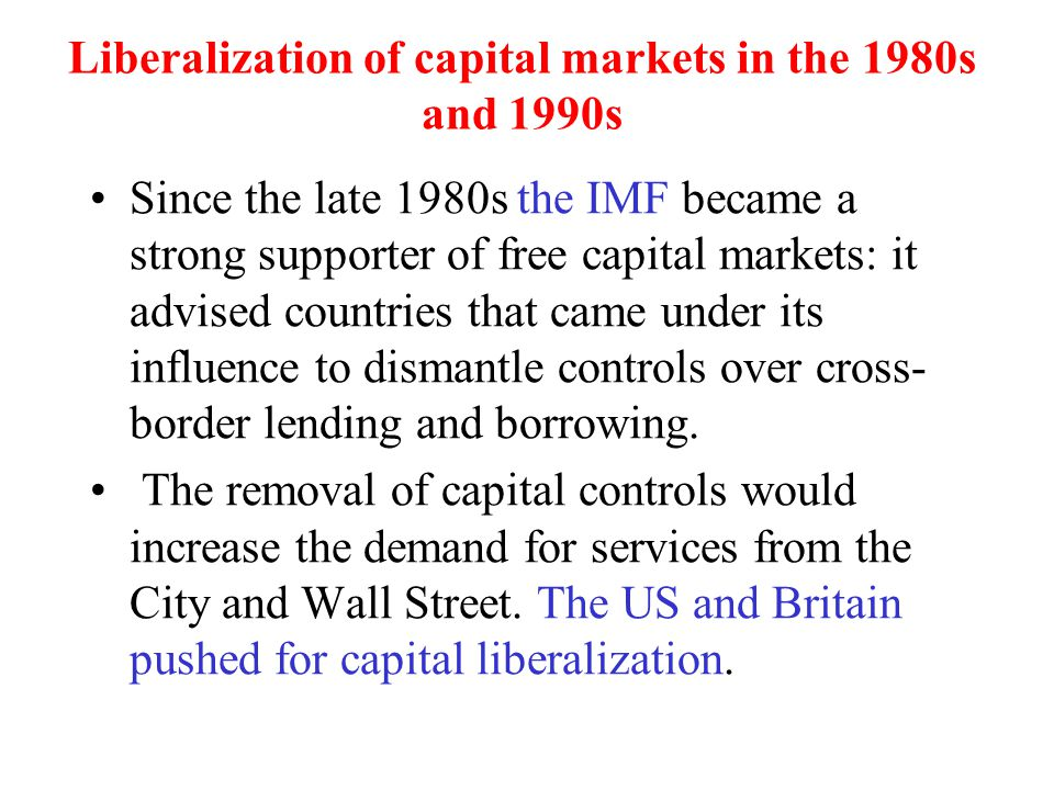 Liberalization of capital markets in the 1980s and 1990s