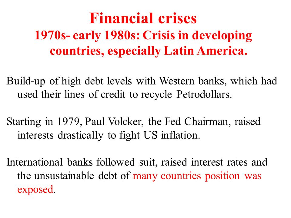 Financial crises 1970s- early 1980s: Crisis in developing countries, especially Latin America.