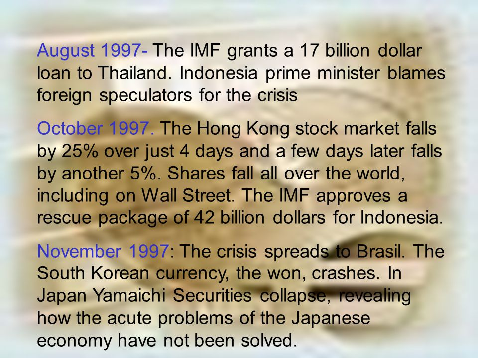 August 1997- The IMF grants a 17 billion dollar loan to Thailand