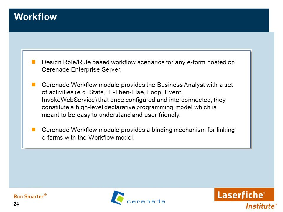 Workflow Design Role/Rule based workflow scenarios for any e-form hosted on Cerenade Enterprise Server.
