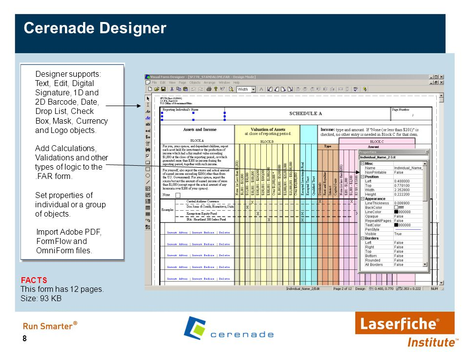 Cerenade Designer Designer supports: Text, Edit, Digital Signature, 1D and 2D Barcode, Date, Drop List, Check Box, Mask, Currency and Logo objects.