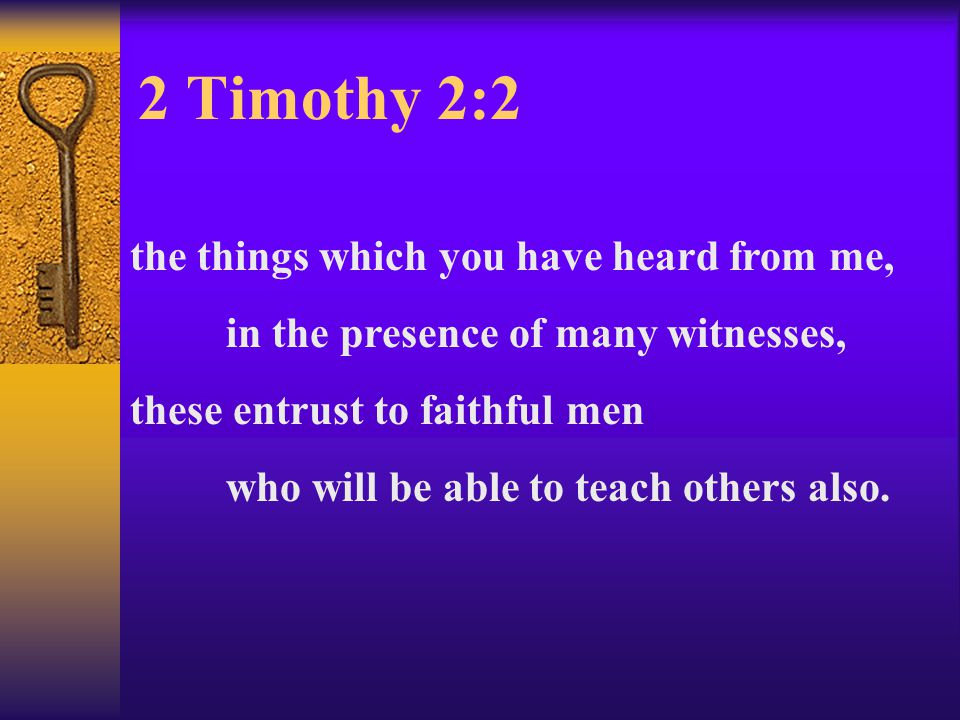 2 Timothy 2:2 the things which you have heard from me,