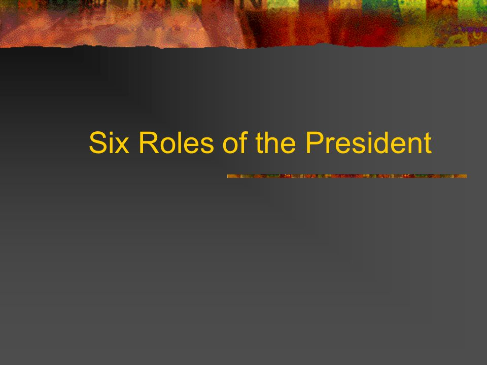 Six Roles of the President